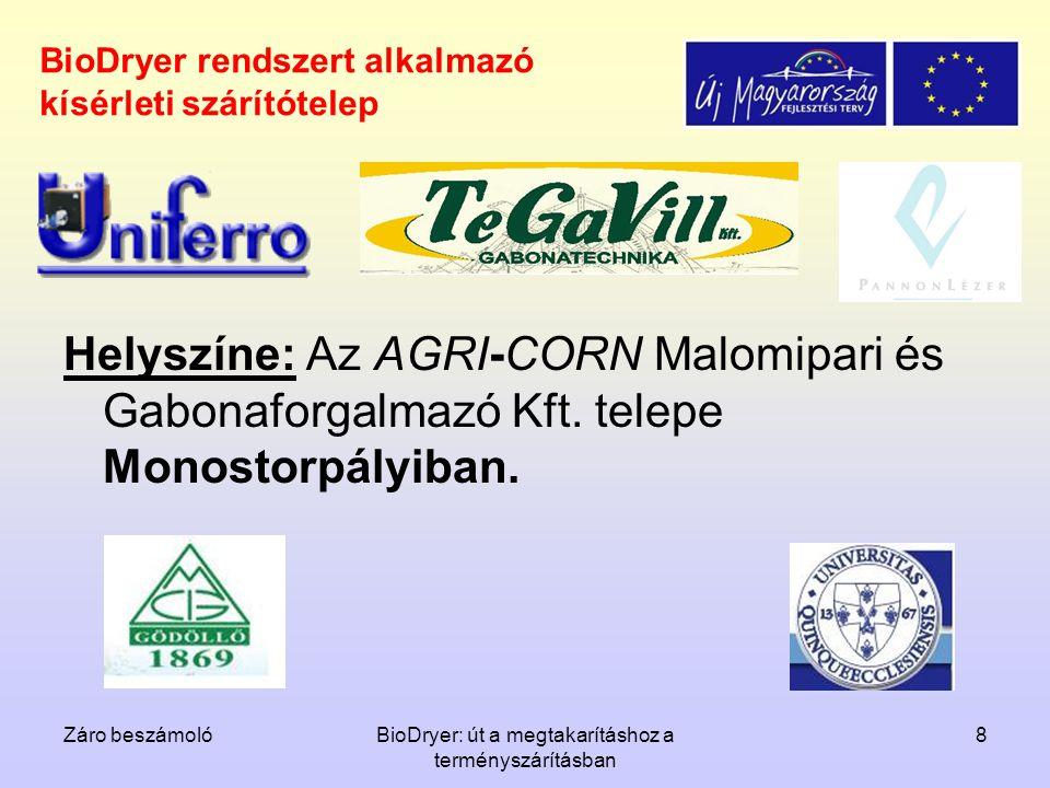 Záro beszámolóBioDryer: út a megtakarításhoz a terményszárításban 8 BioDryer rendszert alkalmazó kísérleti szárítótelep Helyszíne: Az AGRI-CORN Malomi