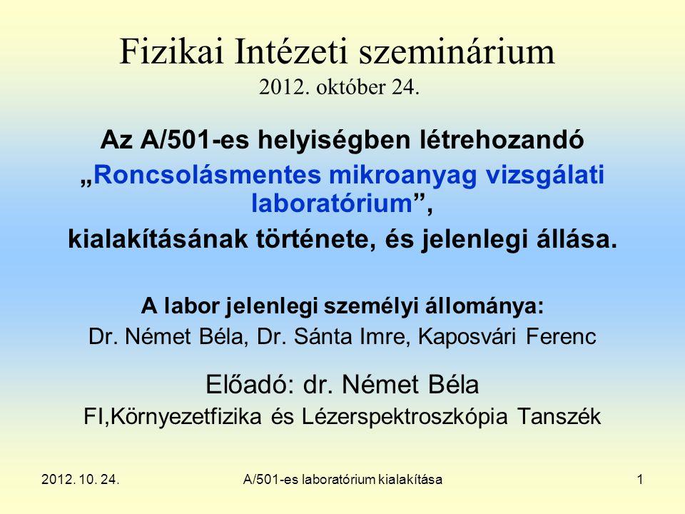 2012. 10. 24.A/501-es laboratórium kialakítása1 Fizikai Intézeti szeminárium 2012.