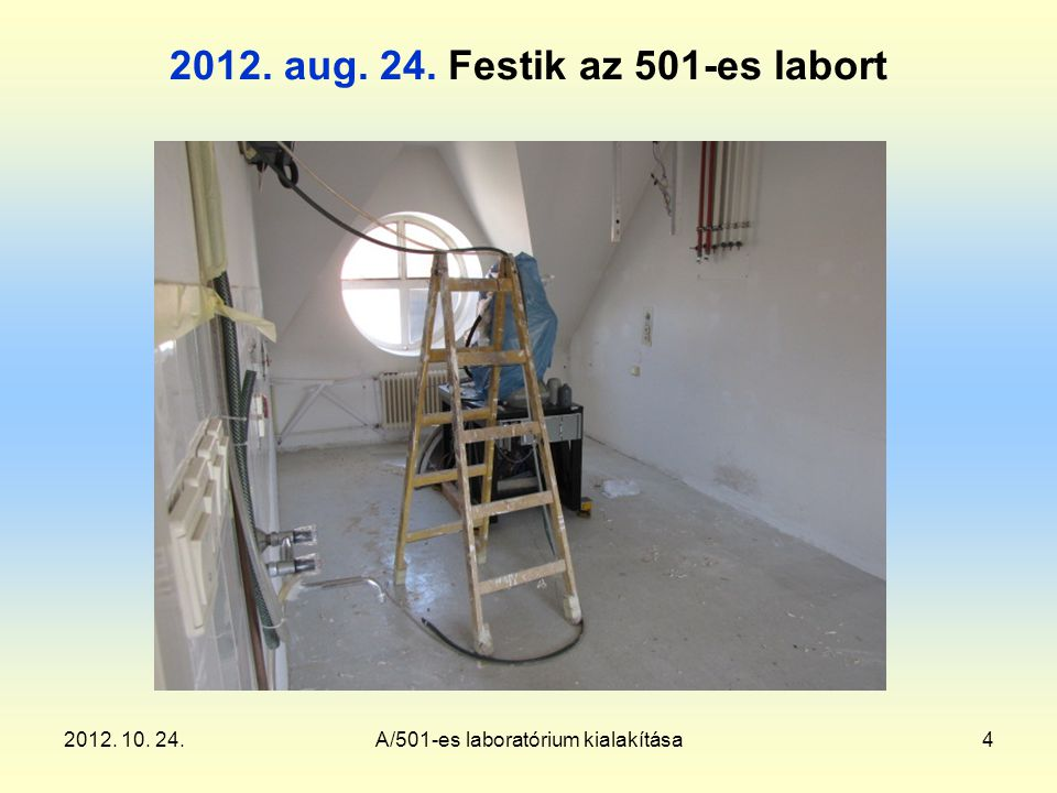 2012. 10. 24.A/501-es laboratórium kialakítása4 2012. aug. 24. Festik az 501-es labort