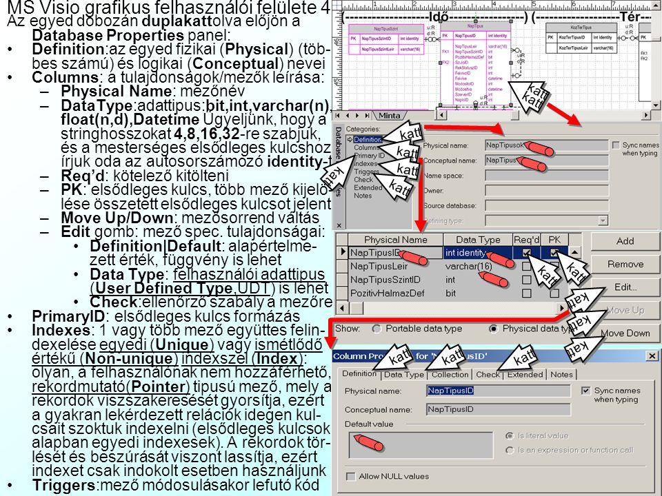 MS Visio grafikus felhasználói felülete 3 ERD rajzolása esetén a felhasználói felület jó- val bonyolultabb(sablont ld:MintaERD.vsd):MintaERD.vsd Jobb