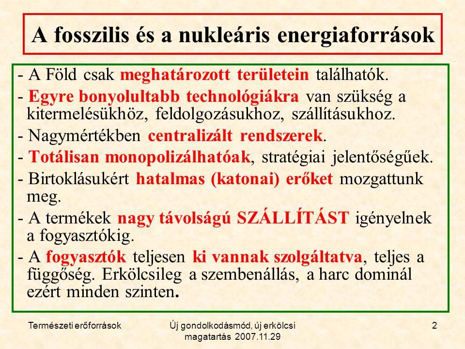 Természeti erőforrásokÚj gondolkodásmód, új erkölcsi magatartás 2007.11.29 2 A fosszilis és a nukleáris energiaforrások - A Föld csak meghatározott területein találhatók.