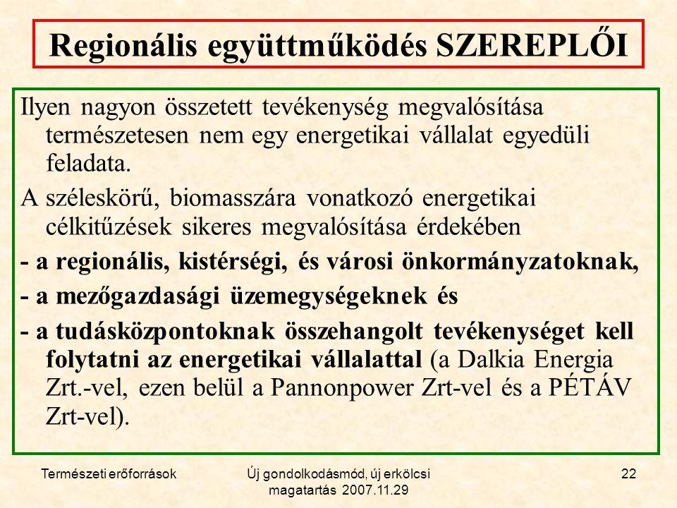 Természeti erőforrásokÚj gondolkodásmód, új erkölcsi magatartás 2007.11.29 22 Regionális együttműködés SZEREPLŐI Ilyen nagyon összetett tevékenység megvalósítása természetesen nem egy energetikai vállalat egyedüli feladata.