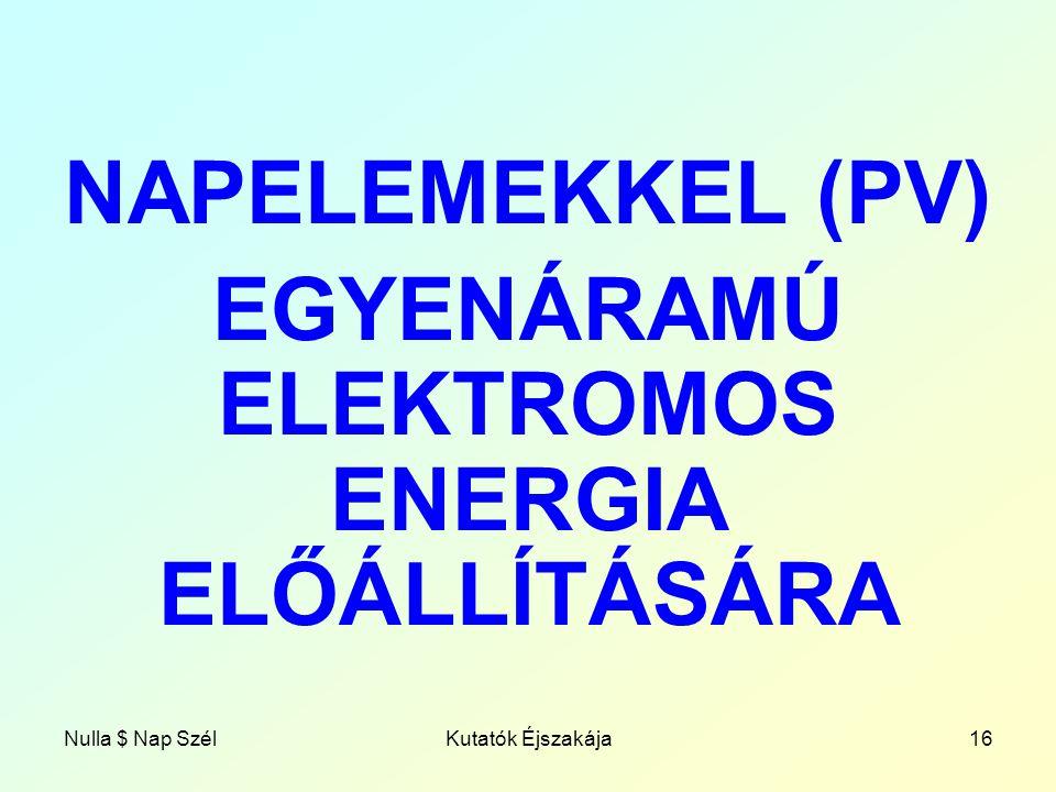 Nulla $ Nap SzélKutatók Éjszakája16 NAPELEMEKKEL (PV) EGYENÁRAMÚ ELEKTROMOS ENERGIA ELŐÁLLÍTÁSÁRA
