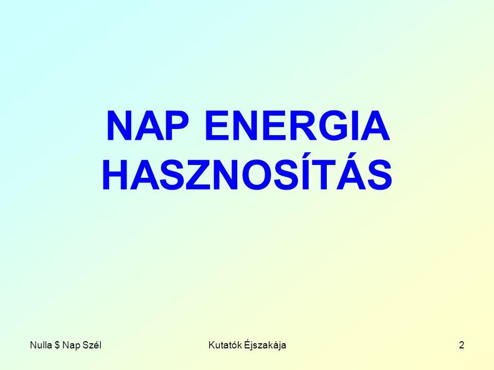 Nulla $ Nap SzélKutatók Éjszakája2 NAP ENERGIA HASZNOSÍTÁS