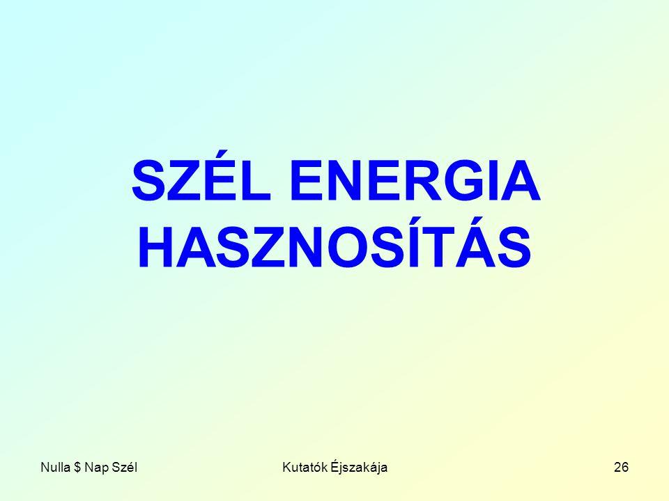 Nulla $ Nap SzélKutatók Éjszakája26 SZÉL ENERGIA HASZNOSÍTÁS