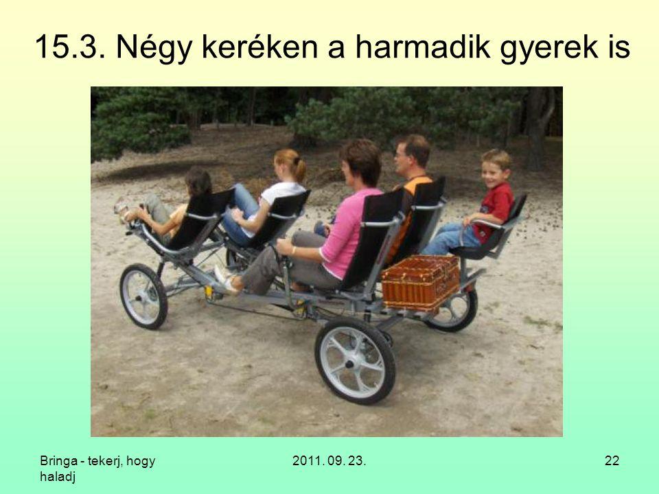 Bringa - tekerj, hogy haladj 2011. 09. 23.22 15.3. Négy keréken a harmadik gyerek is