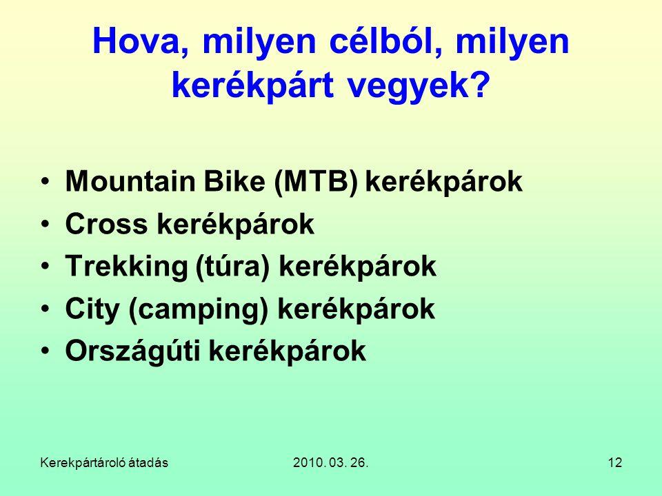 Kerekpártároló átadás2010. 03. 26.12 Hova, milyen célból, milyen kerékpárt vegyek? Mountain Bike (MTB) kerékpárok Cross kerékpárok Trekking (túra) ker
