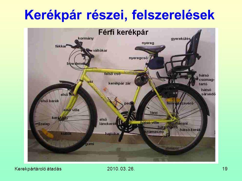Kerekpártároló átadás2010. 03. 26.19 Kerékpár részei, felszerelések
