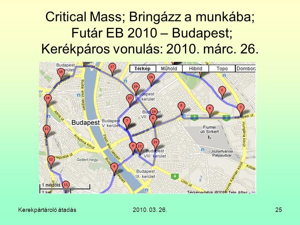 Kerekpártároló átadás2010. 03. 26.25 Critical Mass; Bringázz a munkába; Futár EB 2010 – Budapest; Kerékpáros vonulás: 2010. márc. 26.