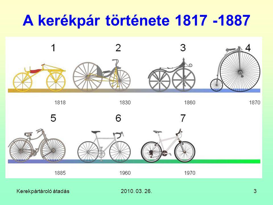 Kerekpártároló átadás2010. 03. 26.3 A kerékpár története 1817 -1887