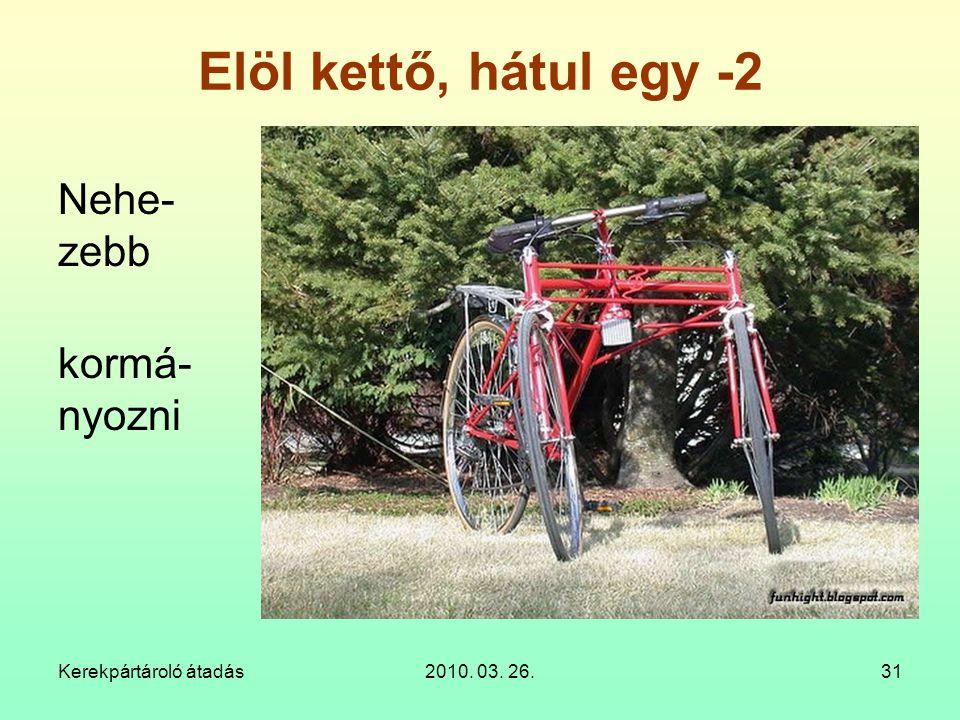 Kerekpártároló átadás2010. 03. 26.31 Elöl kettő, hátul egy -2 Nehe- zebb kormá- nyozni