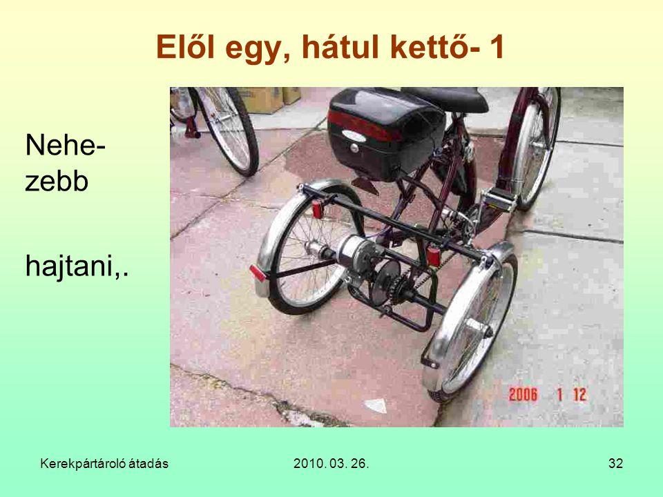 Kerekpártároló átadás2010. 03. 26.32 Elől egy, hátul kettő- 1 Nehe- zebb hajtani,.