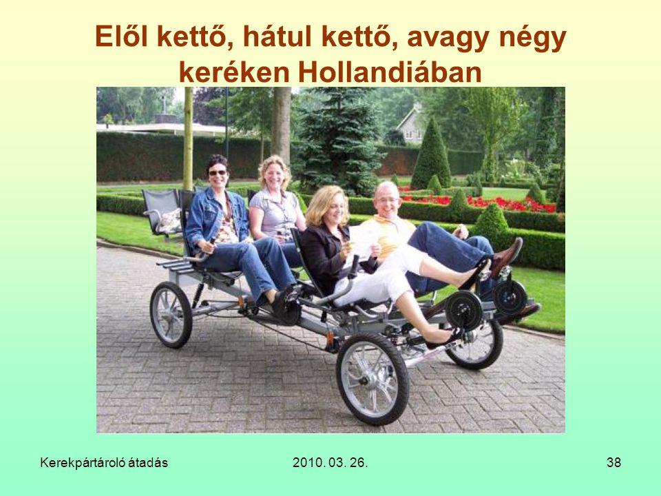 Kerekpártároló átadás2010. 03. 26.38 Elől kettő, hátul kettő, avagy négy keréken Hollandiában
