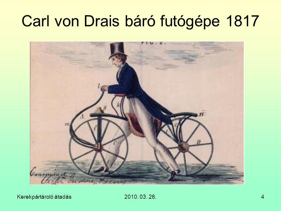 Kerekpártároló átadás2010. 03. 26.4 Carl von Drais báró futógépe 1817