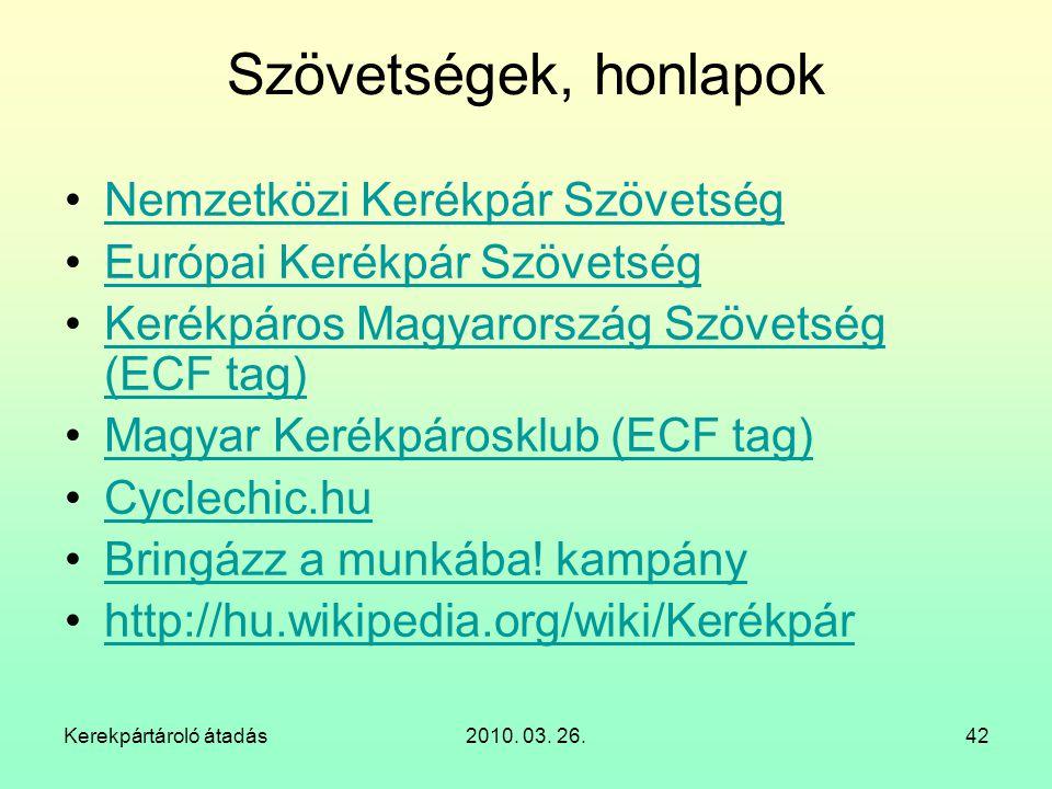 Kerekpártároló átadás2010. 03. 26.42 Szövetségek, honlapok Nemzetközi Kerékpár Szövetség Európai Kerékpár Szövetség Kerékpáros Magyarország Szövetség