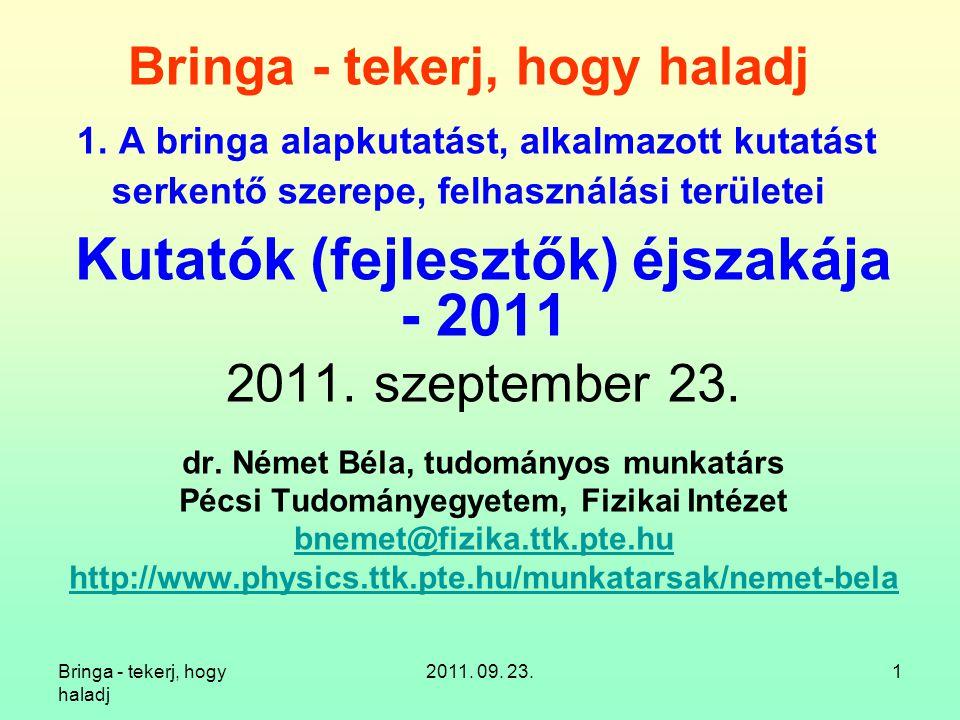 Bringa - tekerj, hogy haladj 2011. 09. 23.1 Bringa - tekerj, hogy haladj 1. A bringa alapkutatást, alkalmazott kutatást serkentő szerepe, felhasználás