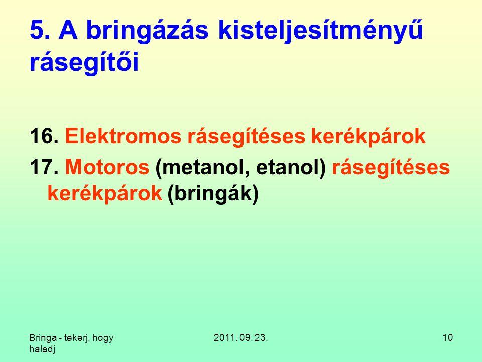 Bringa - tekerj, hogy haladj 2011. 09. 23.10 5. A bringázás kisteljesítményű rásegítői 16. Elektromos rásegítéses kerékpárok 17. Motoros (metanol, eta