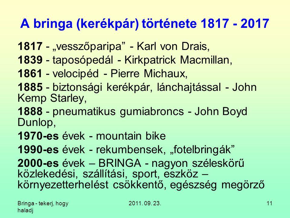"""Bringa - tekerj, hogy haladj 2011. 09. 23.11 A bringa (kerékpár) története 1817 - 2017 1817 - """"vesszőparipa"""" - Karl von Drais, 1839 - taposópedál - Ki"""