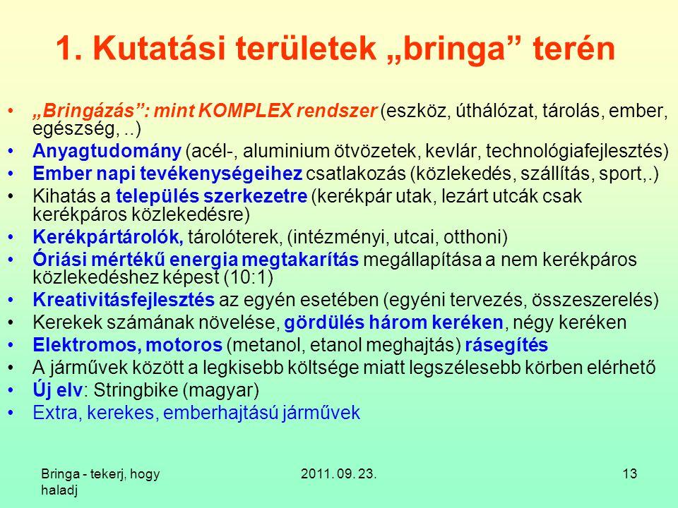 """Bringa - tekerj, hogy haladj 2011. 09. 23.13 1. Kutatási területek """"bringa"""" terén """"Bringázás"""": mint KOMPLEX rendszer (eszköz, úthálózat, tárolás, embe"""
