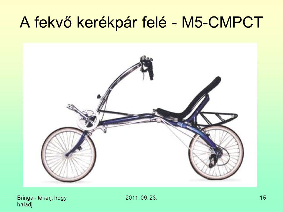 Bringa - tekerj, hogy haladj 2011. 09. 23.15 A fekvő kerékpár felé - M5-CMPCT