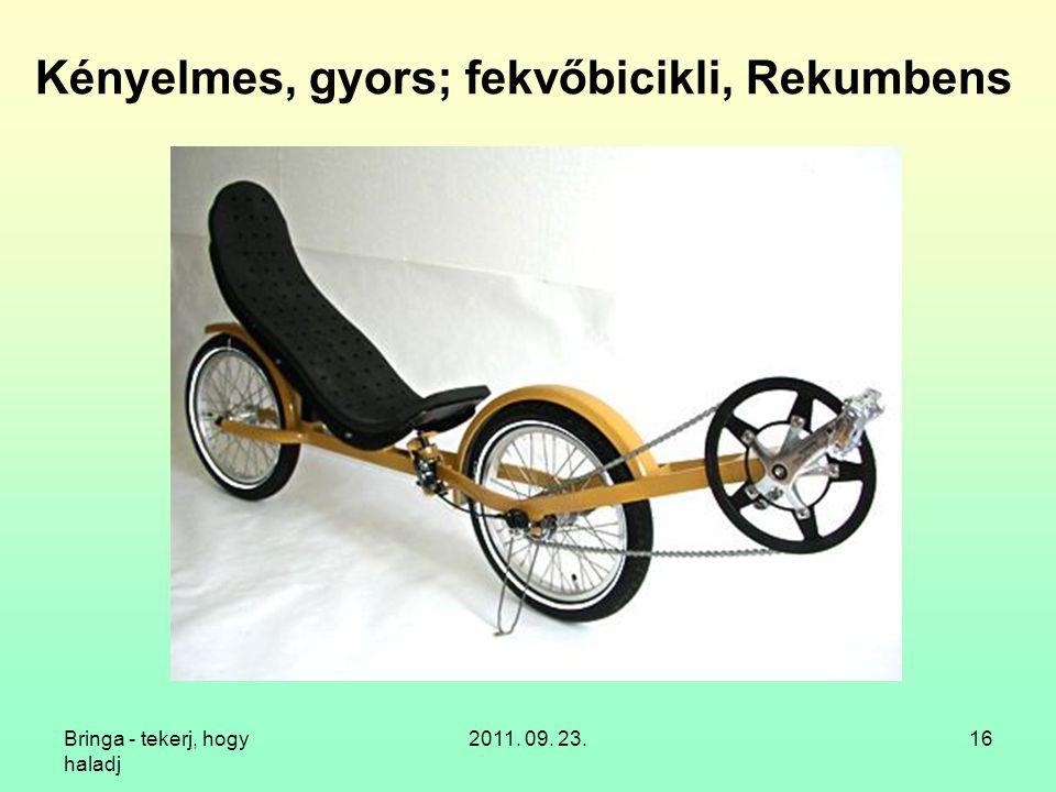 Bringa - tekerj, hogy haladj 2011. 09. 23.16 Kényelmes, gyors; fekvőbicikli, Rekumbens