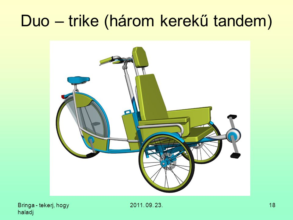 Bringa - tekerj, hogy haladj 2011. 09. 23.18 Duo – trike (három kerekű tandem)