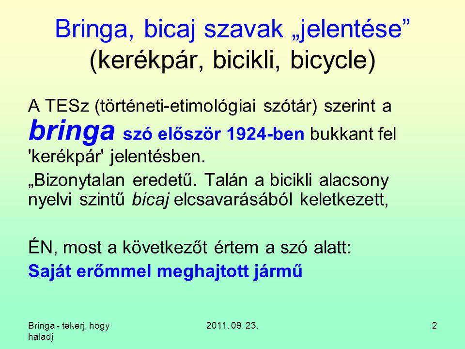 """Bringa - tekerj, hogy haladj 2011. 09. 23.2 Bringa, bicaj szavak """"jelentése"""" (kerékpár, bicikli, bicycle) A TESz (történeti-etimológiai szótár) szerin"""