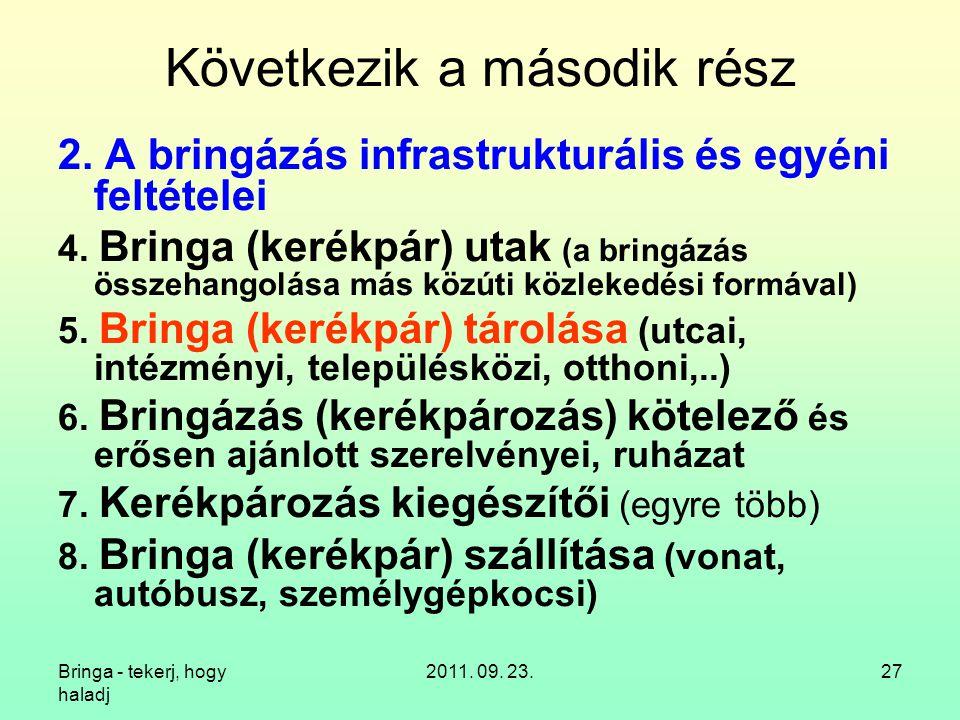 Bringa - tekerj, hogy haladj 2011. 09. 23.27 Következik a második rész 2. A bringázás infrastrukturális és egyéni feltételei 4. Bringa (kerékpár) utak