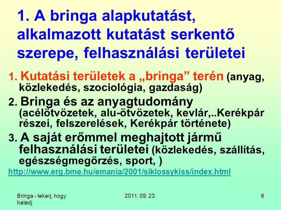 Bringa - tekerj, hogy haladj 2011. 09. 23.6 1. A bringa alapkutatást, alkalmazott kutatást serkentő szerepe, felhasználási területei 1. Kutatási terül