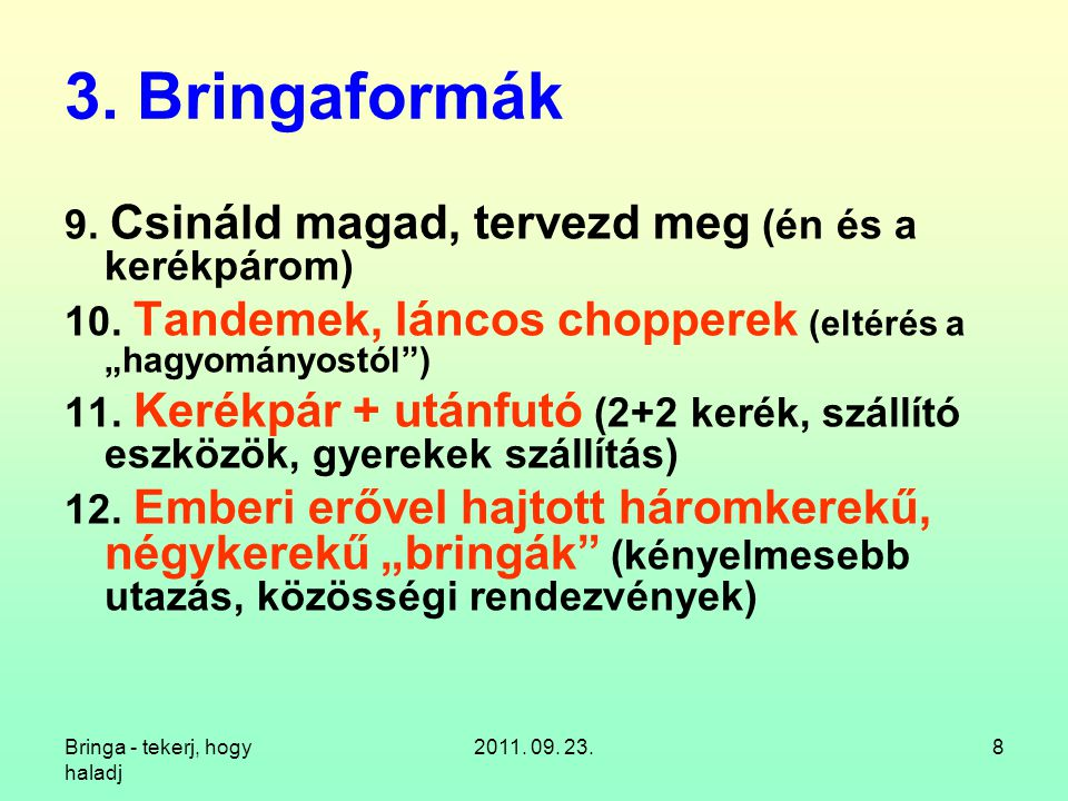 Bringa - tekerj, hogy haladj 2011. 09. 23.8 3. Bringaformák 9. Csináld magad, tervezd meg (én és a kerékpárom) 10. Tandemek, láncos chopperek (eltérés