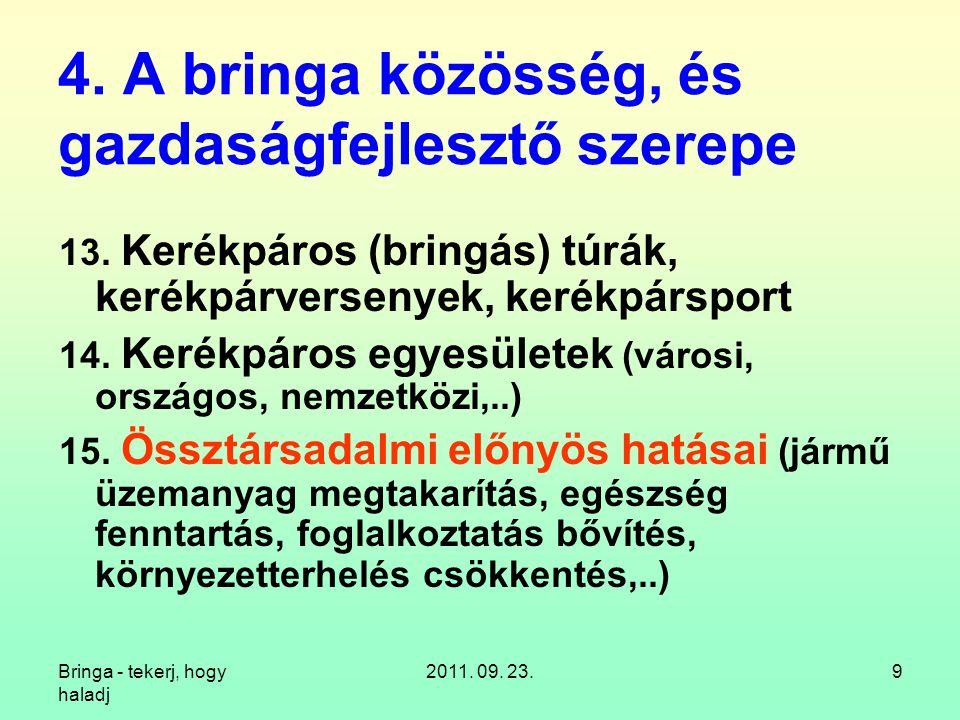 Bringa - tekerj, hogy haladj 2011. 09. 23.9 4. A bringa közösség, és gazdaságfejlesztő szerepe 13. Kerékpáros (bringás) túrák, kerékpárversenyek, keré