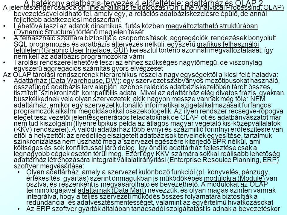 A hatékony adatbázis-tervezés 4.előfeltétele: adattárház és OLAP 1 A relációs adatbáziskezelővel az űrlapokhoz teljesen hasonló módon jelentéseket (Re