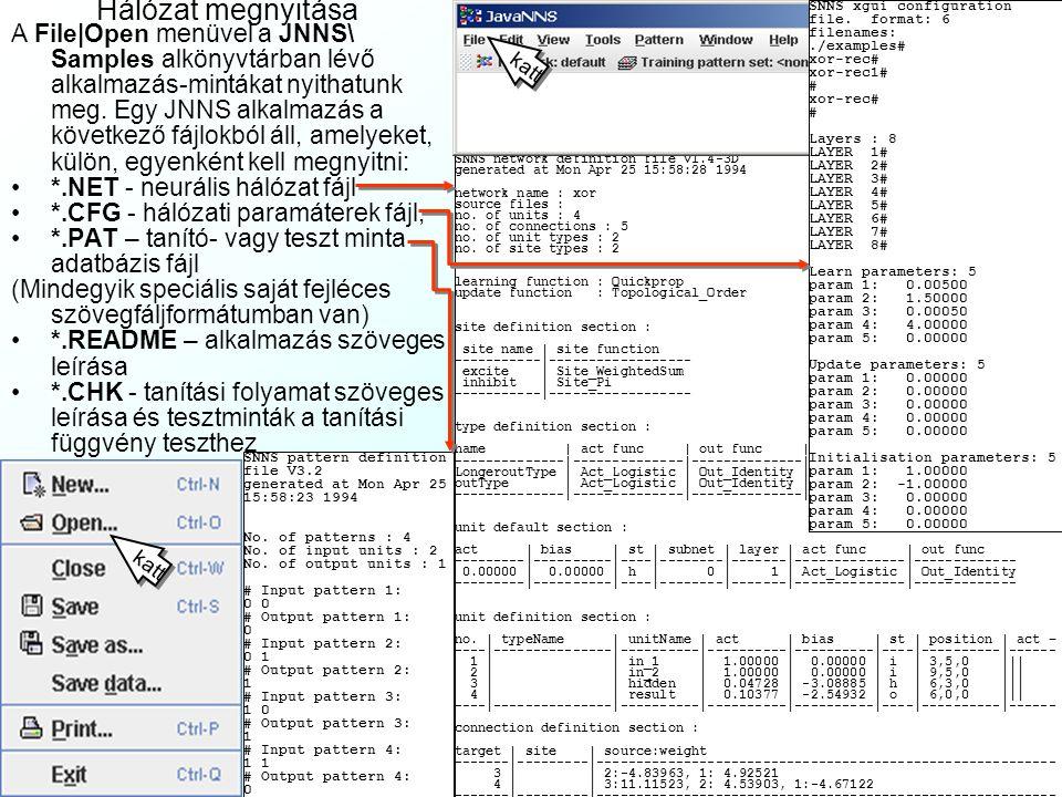 JNNS Telepítése A Java Neural Network Shell (JNNS) a Tübingeni Egyetem által kifejlesztett, leegyszerűsített Java-alapú implementáció Windows és Mac környezetben, valamint grafikus felhasználói felület A Stuttgarti Egyetem által eredetileg kifejlesztett Stuttgart Neural Network Shell (SNNS) C++- alapú, Unix alá írt hatalmas neurális forráskód- könyvtárhoz.