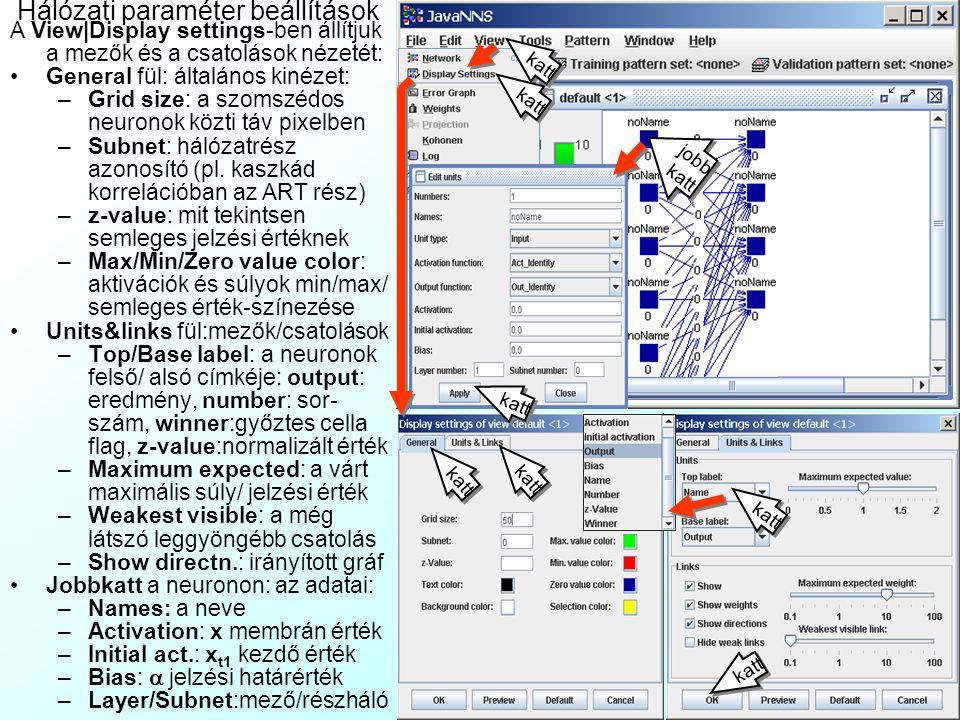 Az SNNS nyelv mező- és függvénytipusai Az JNNS által alkalmazott SNNS nyelv fontosabb mezőtípusai (Unit type): –Input – input mező –Output – output mező –Hidden – rejtett mező –Dual – input és output mező is lehet, pl.