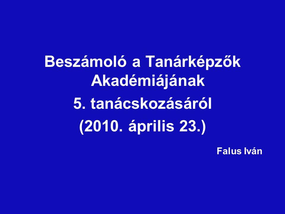 Beszámoló a Tanárképzők Akadémiájának 5. tanácskozásáról (2010. április 23.) Falus Iván