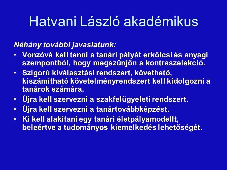 Hatvani László akadémikus Néhány további javaslatunk: Vonzóvá kell tenni a tanári pályát erkölcsi és anyagi szempontból, hogy megszűnjön a kontraszelekció.