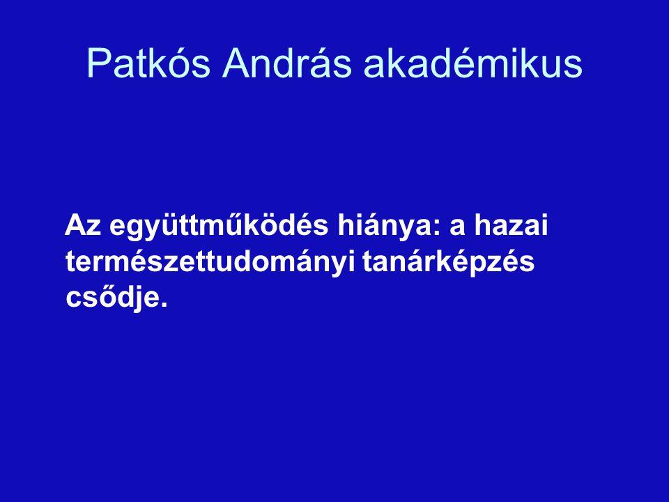 Patkós András akadémikus Az együttműködés hiánya: a hazai természettudományi tanárképzés csődje.