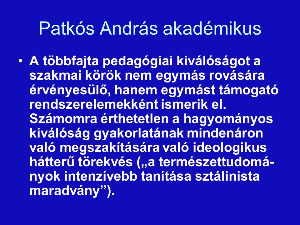 Patkós András akadémikus A többfajta pedagógiai kiválóságot a szakmai körök nem egymás rovására érvényesülő, hanem egymást támogató rendszerelemekként ismerik el.