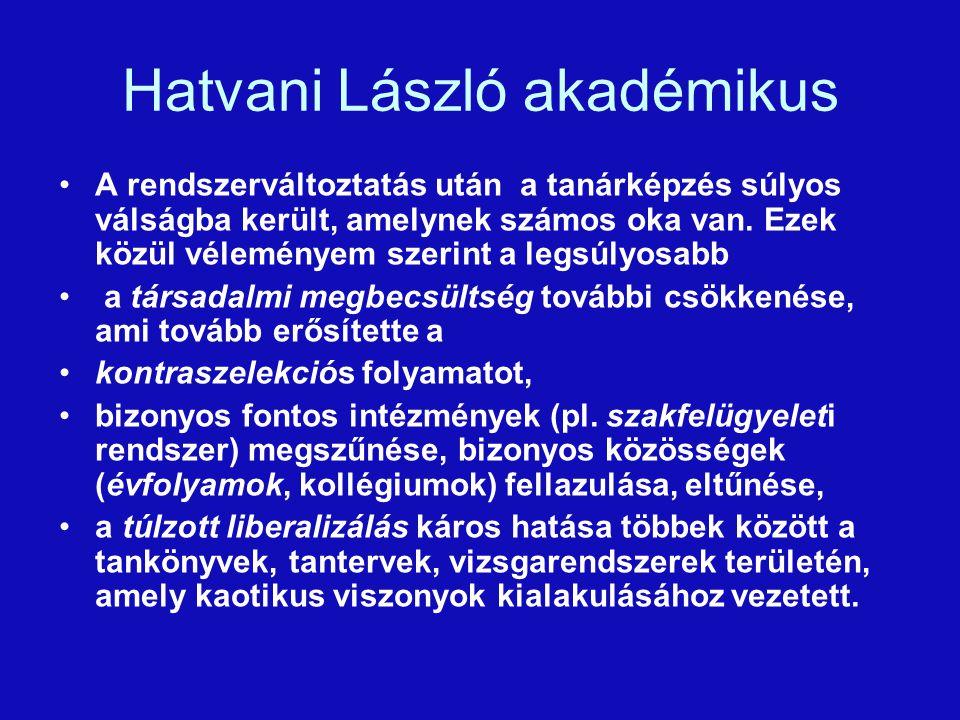 Hatvani László akadémikus A rendszerváltoztatás után a tanárképzés súlyos válságba került, amelynek számos oka van.