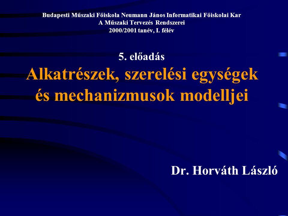 Budapesti Műszaki Főiskola Neumann János Informatikai Főiskolai Kar A Műszaki Tervezés Rendszerei 2000/2001 tanév, I. félév 5. előadás Alkatrészek, sz