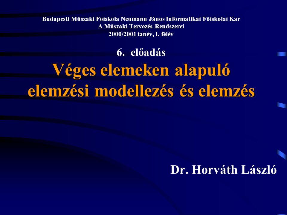 Véges elemeken alapuló elemzési modellezés és elemzés Budapesti Műszaki Főiskola Neumann János Informatikai Főiskolai Kar A Műszaki Tervezés Rendszerei 2000/2001 tanév, I.