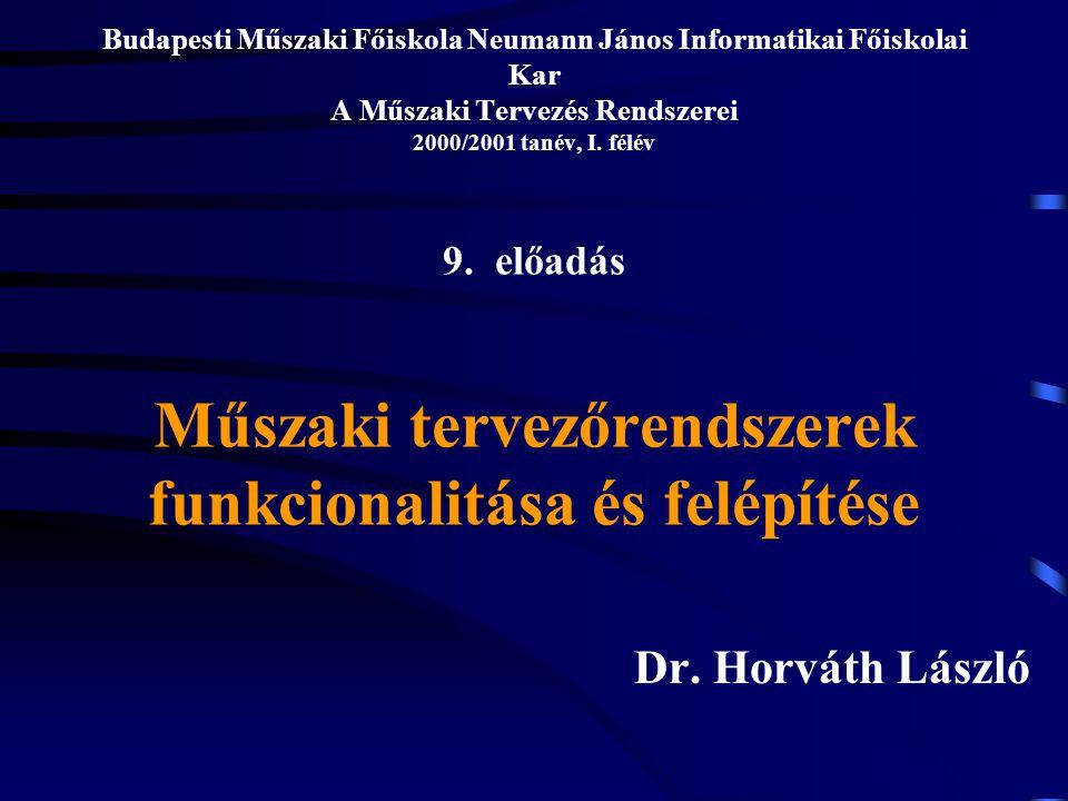 Budapesti Műszaki Főiskola Neumann János Informatikai Főiskolai Kar A Műszaki Tervezés Rendszerei 2000/2001 tanév, I. félév 9. előadás Műszaki tervező
