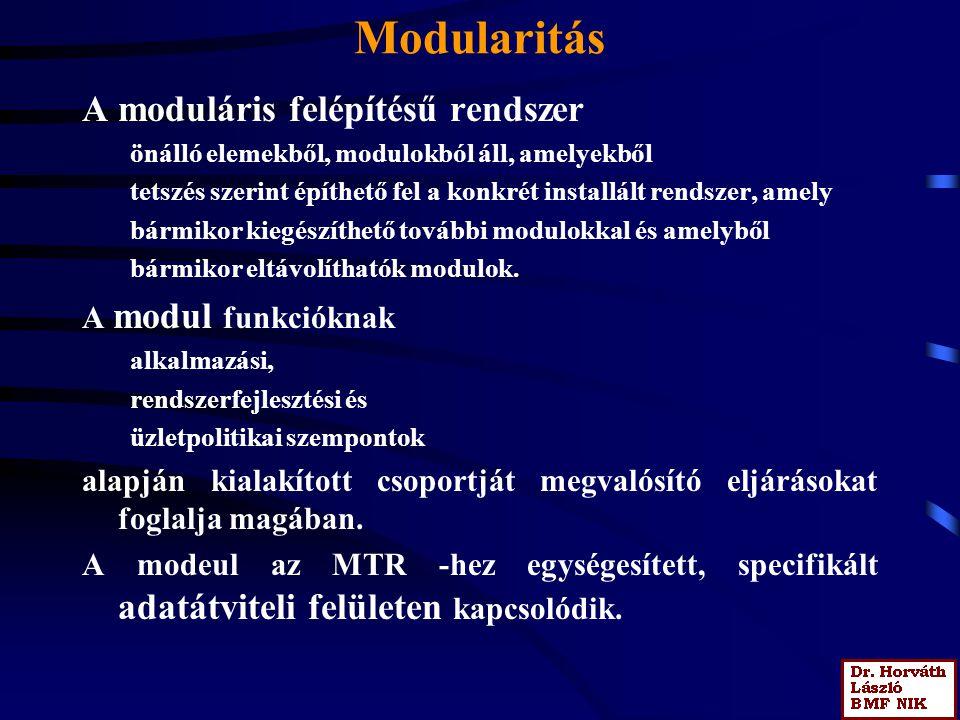 Modularitás A moduláris felépítésű rendszer önálló elemekből, modulokból áll, amelyekből tetszés szerint építhető fel a konkrét installált rendszer, a