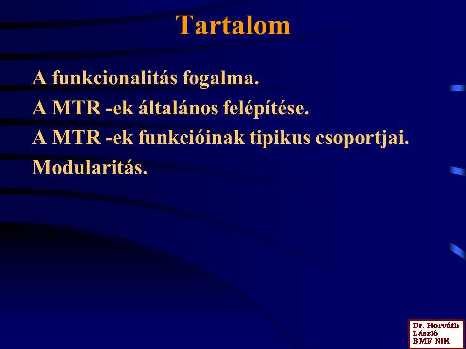 Tartalom A funkcionalitás fogalma. A MTR -ek általános felépítése. A MTR -ek funkcióinak tipikus csoportjai. Modularitás.