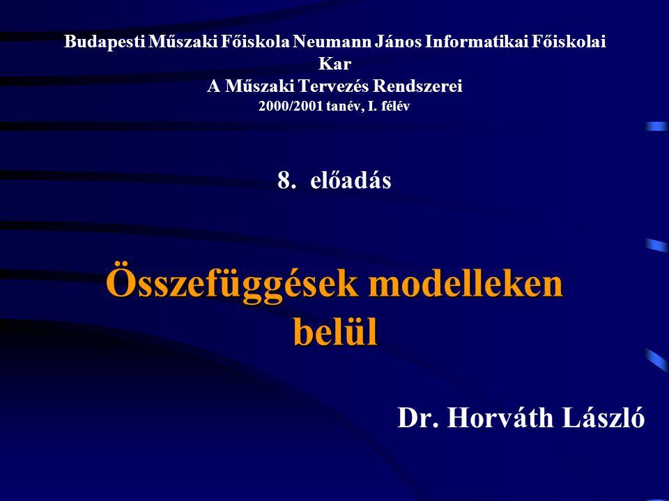 Összefüggések modelleken belül Budapesti Műszaki Főiskola Neumann János Informatikai Főiskolai Kar A Műszaki Tervezés Rendszerei 2000/2001 tanév, I.