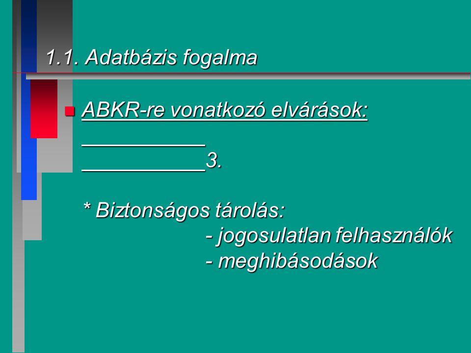 1.1.Adatbázis fogalma n ABKR-re vonatkozó elvárások: 4.