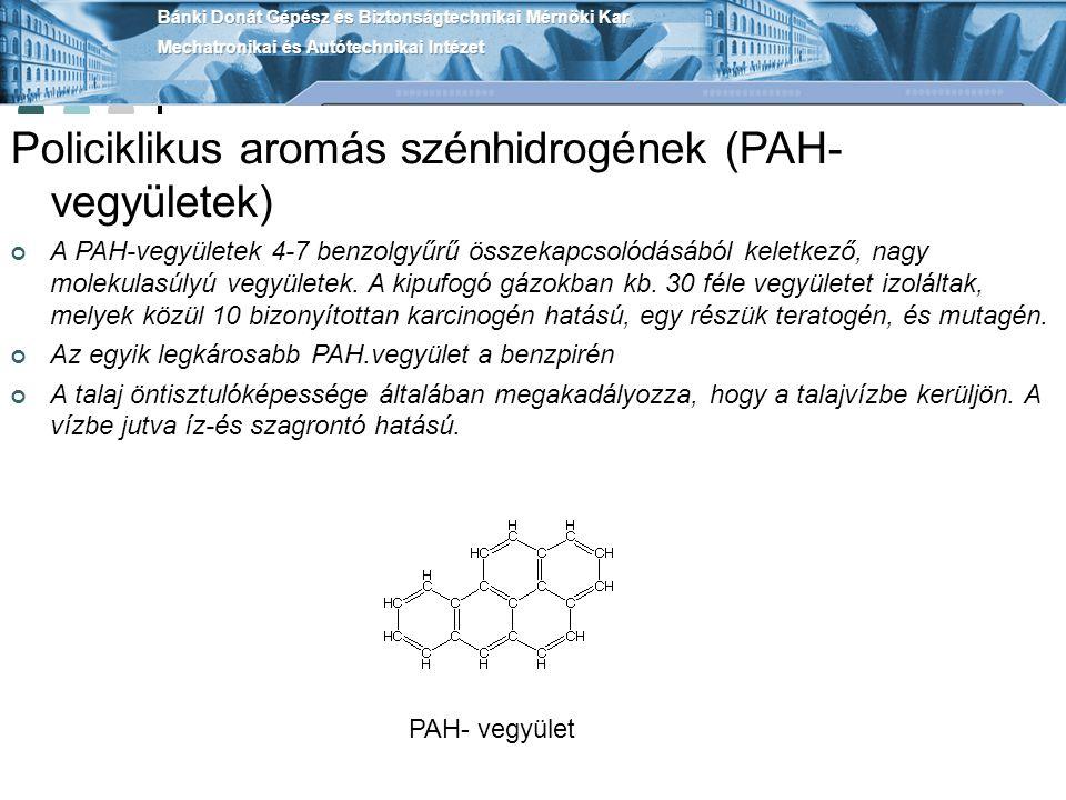 Policiklikus aromás szénhidrogének (PAH- vegyületek) A PAH-vegyületek 4-7 benzolgyűrű összekapcsolódásából keletkező, nagy molekulasúlyú vegyületek.