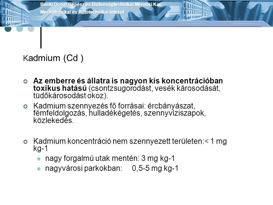 K admium (Cd ) Az emberre és állatra is nagyon kis koncentrációban toxikus hatású (csontzsugorodást, vesék károsodását, tüdőkárosodást okoz). Kadmium