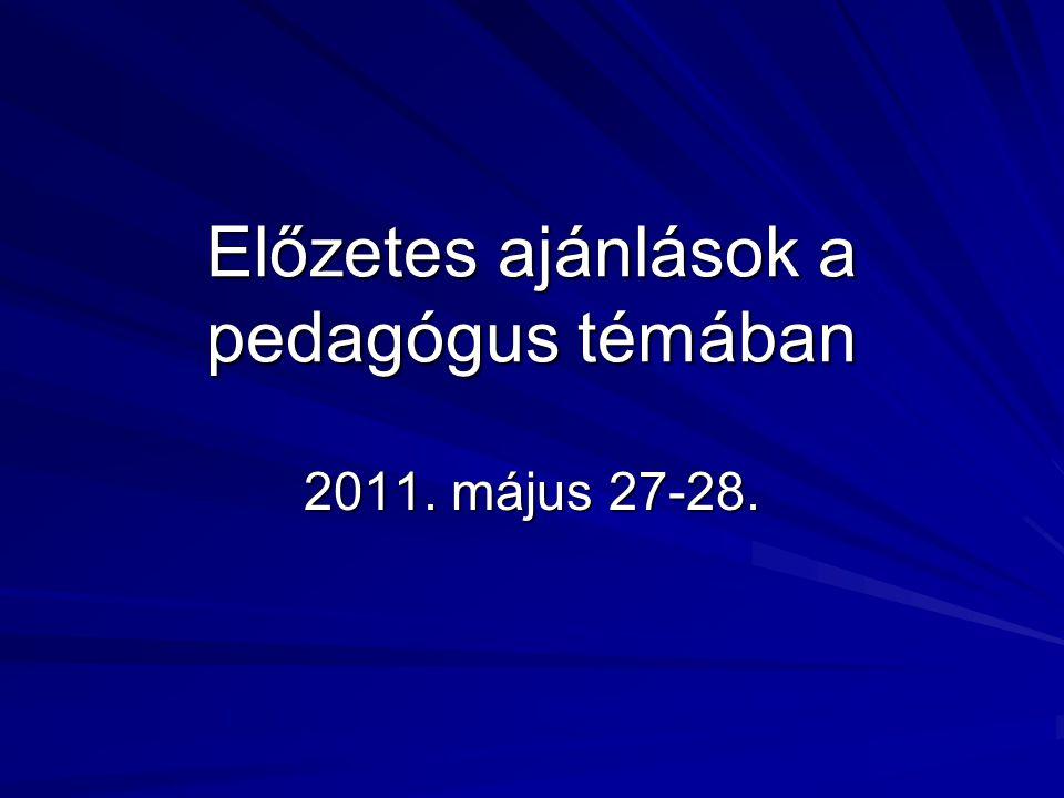 Előzetes ajánlások a pedagógus témában 2011. május 27-28.