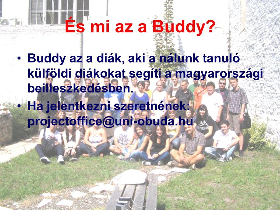 És mi az a Buddy? Buddy az a diák, aki a nálunk tanuló külföldi diákokat segíti a magyarországi beilleszkedésben. Ha jelentkezni szeretnének: projecto